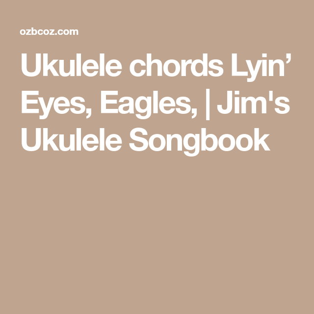 Ukulele chords Lyin\' Eyes, Eagles, | Jim\'s Ukulele Songbook | Songs ...