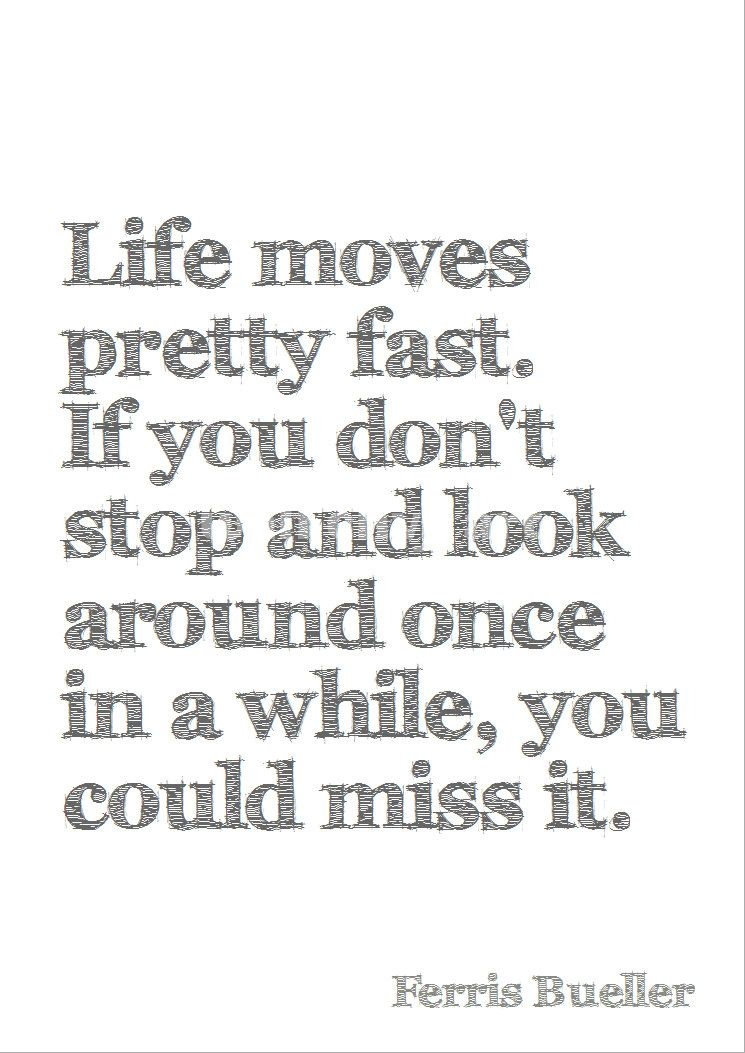 Ferris Bueller Life Moves Pretty Fast Quote Fair Life Moves Pretty Fast If You Don't Stop And Look Around Once In