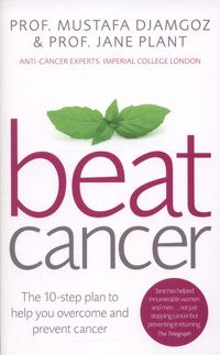 Beat Cancer: The 10-step plan to help you overcome and prevent cancer by Prof. Mustafa Djamgoz and Jane Plant