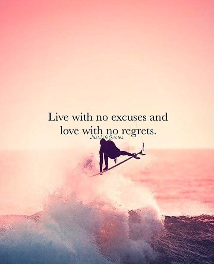 Live With No Excuses And Love With No Regrets Regret Quotes Inspirational Quotes Cute Good Morning Quotes