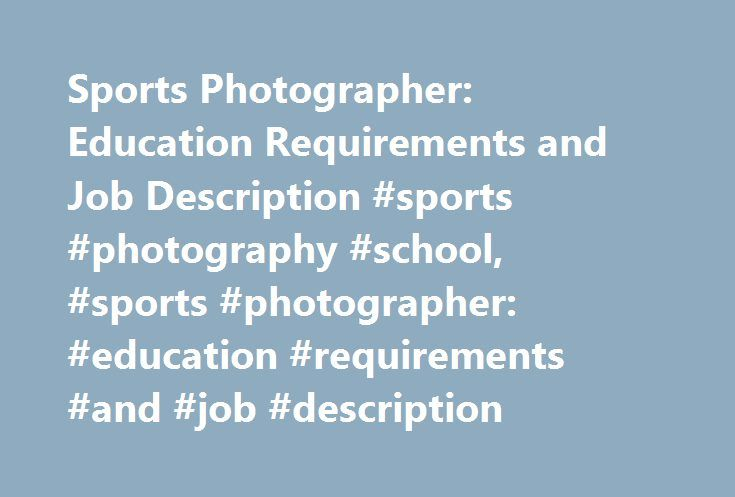 Sports Photographer Education Requirements And Job Description