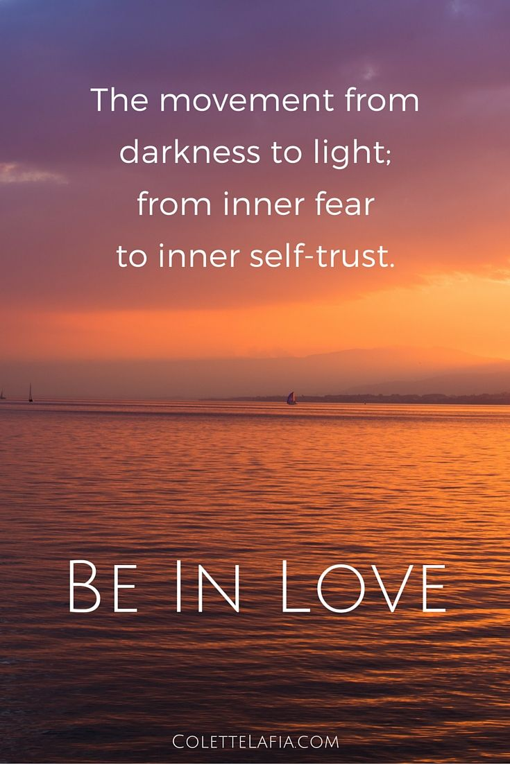 The movement from darkness to light; from inner fear to inner self-trust. #BeInLove