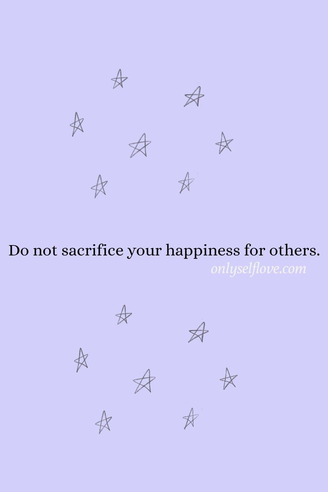 Do Not Sacrifice Your Happiness For Others In 2020 Happy Quotes Happy Sacrifice