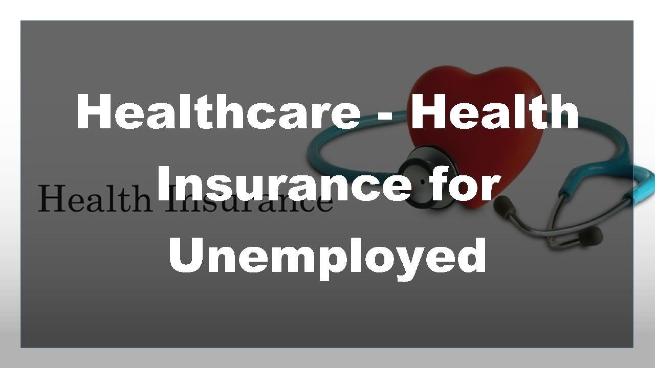 Affordable health insurance for the unemployed with