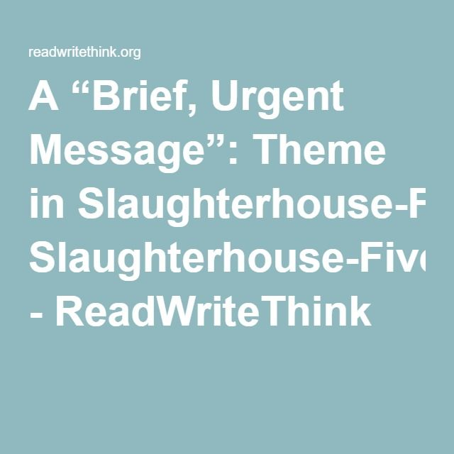 "a ""brief urgent message"" theme in slaughterhouse five  a ""brief urgent message"" theme in slaughterhouse five readwritethink"