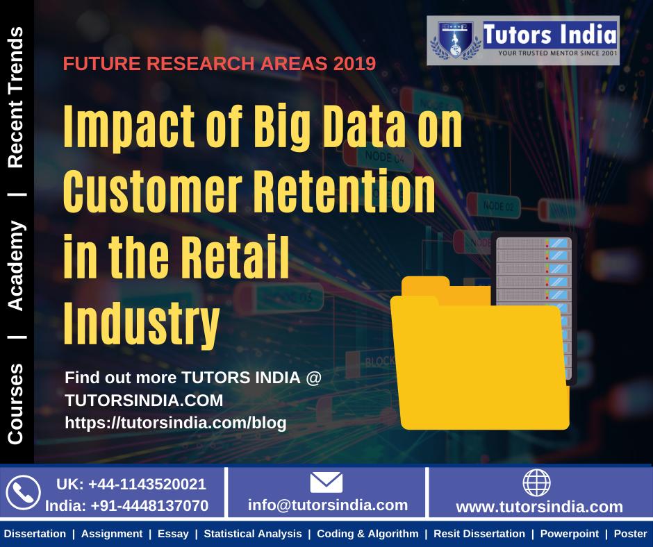 Impact Of Big Data On Customer Retention In The Retail Industry Tutorsindia Com Dissertation Writing Service Help