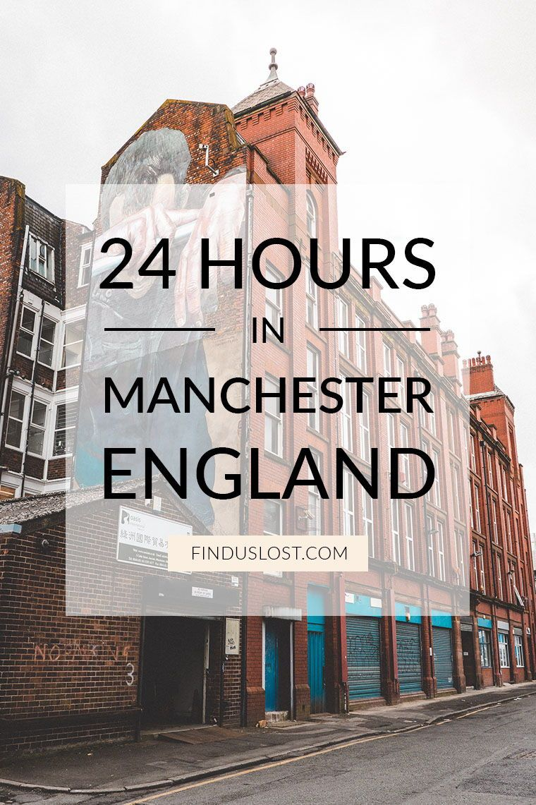 24 Hours In Manchester England Find Us Lost Manchester Travel England Europe Guide