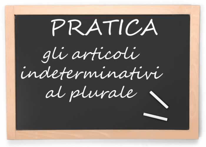 Articoli indeterminativi al plurale - esercizio