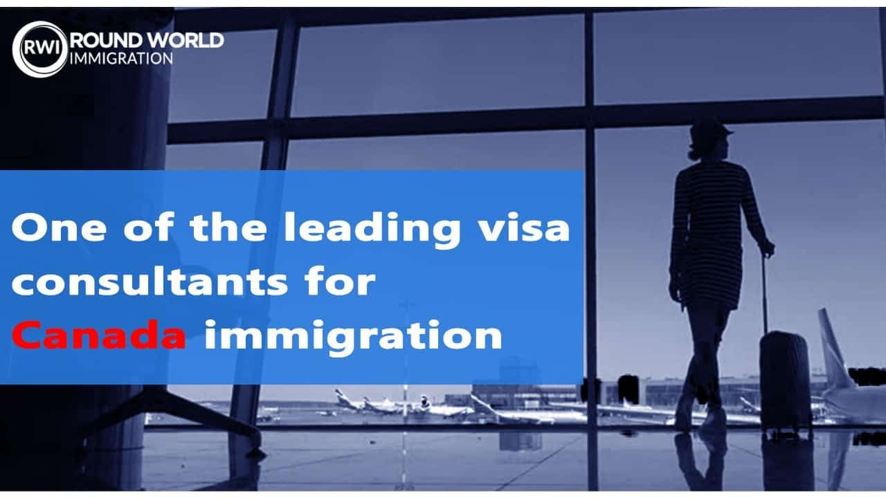 One Of The Leading Visa Consultants For Canada Immigration From