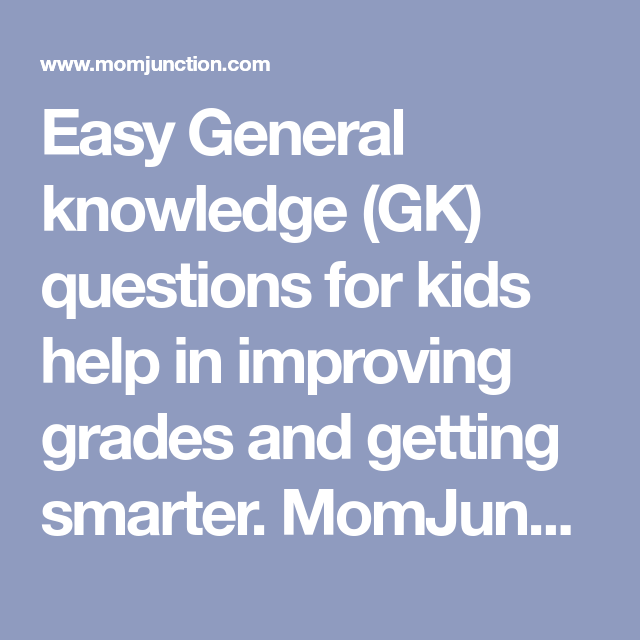 105 General Knowledge (GK) Questions & Answers For Kids ...