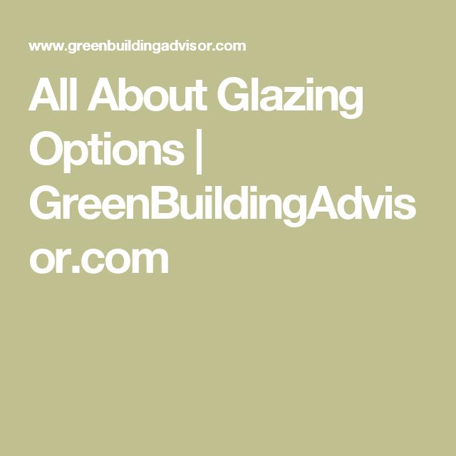 All About Glazing Options | GreenBuildingAdvisor.com