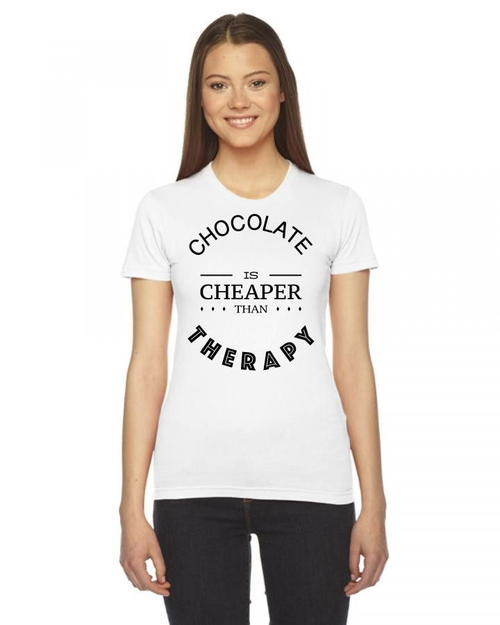chocolate is cheaper than theraphy Women's Tee