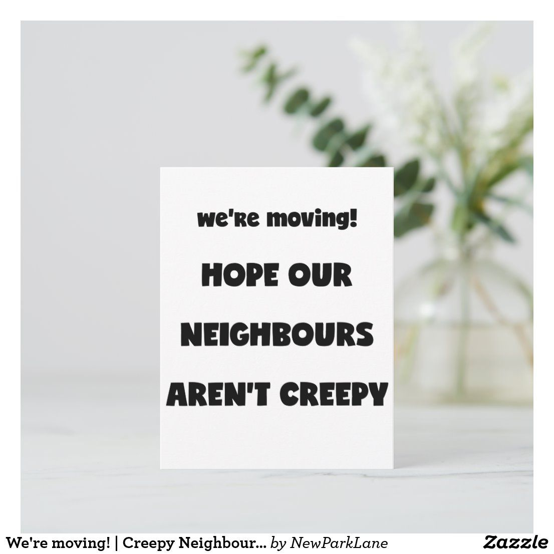 We Re Moving Creepy Neighbours Funny Quote Announcement Postcard Zazzle Com In 2020 Funny Quotes Quotes Postcard