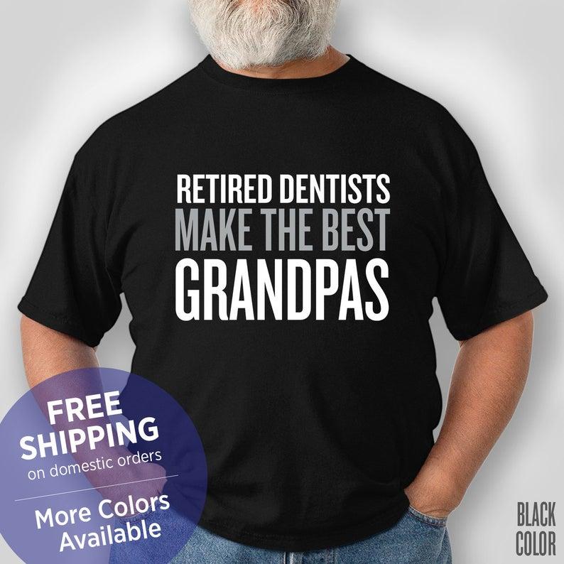 Retired Dentists Make The Best Grandpas - Funny Shirt - Grandpa Birthday Gift - Grandpa Christmas Gift - Grandpa Retirement Gift