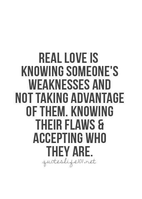 Real Love Is Knowing Someones Weaknesses And Not Taking Advantage
