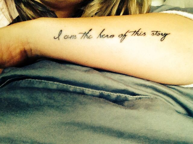 """""""I am the hero of this story"""" forearm tattoo"""