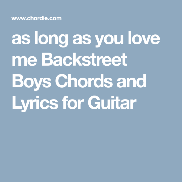 As Long As You Love Me Backstreet Boys Chords And Lyrics For Guitar