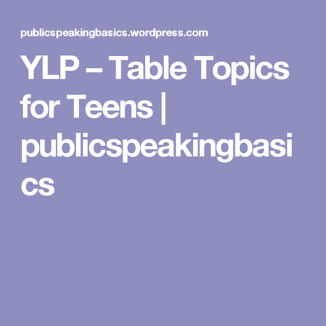 ylp table topics for teens table topics and tables ylp table topics for teens table topicspublic speaking