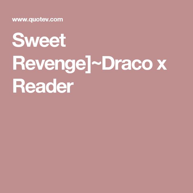 Sweet Revenge]~Draco x Reader | HarryPotterPics | Draco