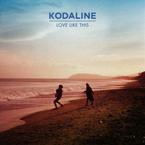 Album Cover Love Like This By Kodaline Music Love Indie Music Soundtrack To My Life