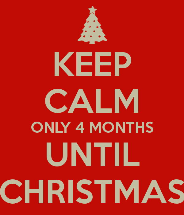 KEEP CALM ONLY 4 MONTHS UNTIL CHRISTMAS - KEEP CALM AND CARRY ON ...