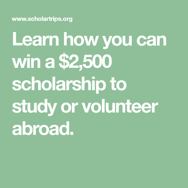 Learn How You Can Win A 2 500 Scholarship To Study Or Volunteer