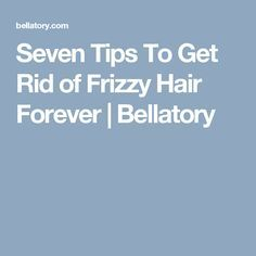 Seven Tips To Get Rid Of Frizzy Hair Forever Hair Frizzy