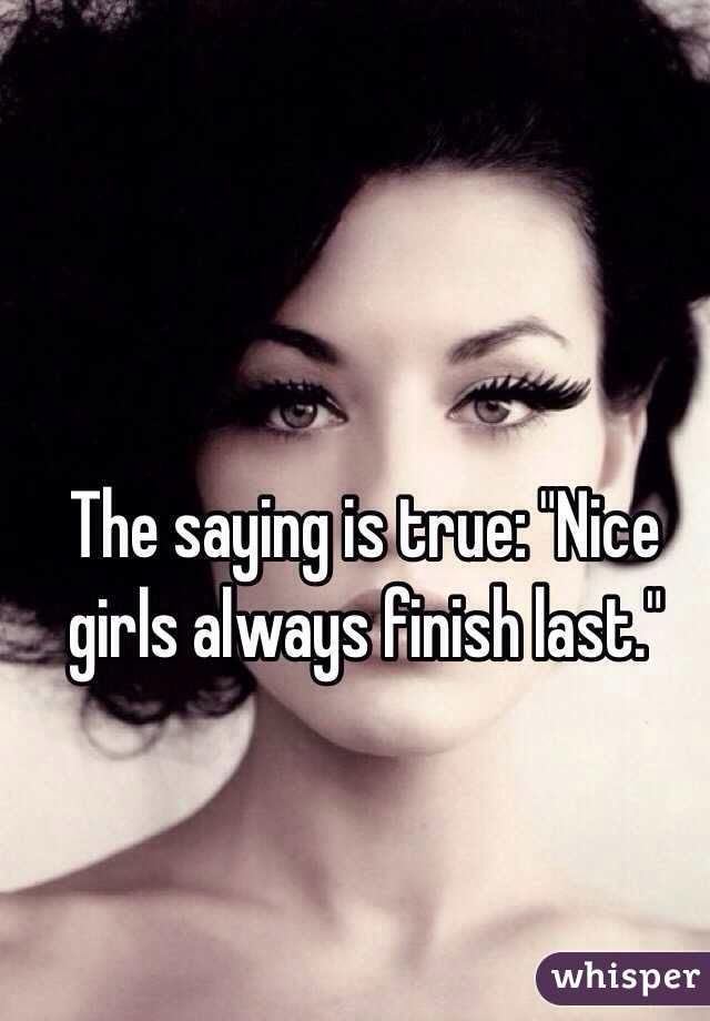 Nice Girls Always Finish Last Cute Quotes Good Girl Quotes