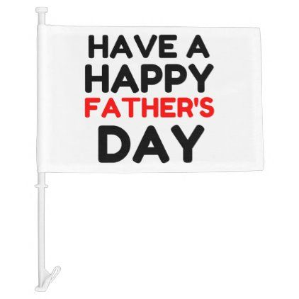 Have A Happy Father's Day Car Flag Happy