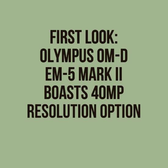 Olympus OM-D EM-5 Mark II Boasts 40MP Resolution Option: First Look | Several minor updates and one major one | ~ Adorama Learning Center ~ #photography