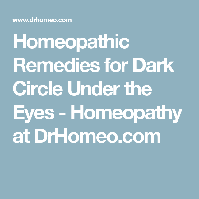Homeopathic Remedies for Dark Circle Under the Eyes - Homeopathy at