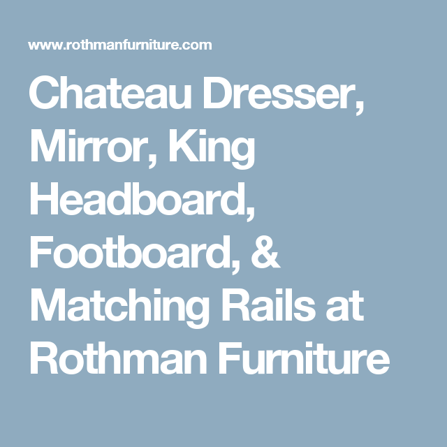 Attirant Chateau Dresser, Mirror, King Headboard, Footboard, U0026 Matching Rails At Rothman  Furniture