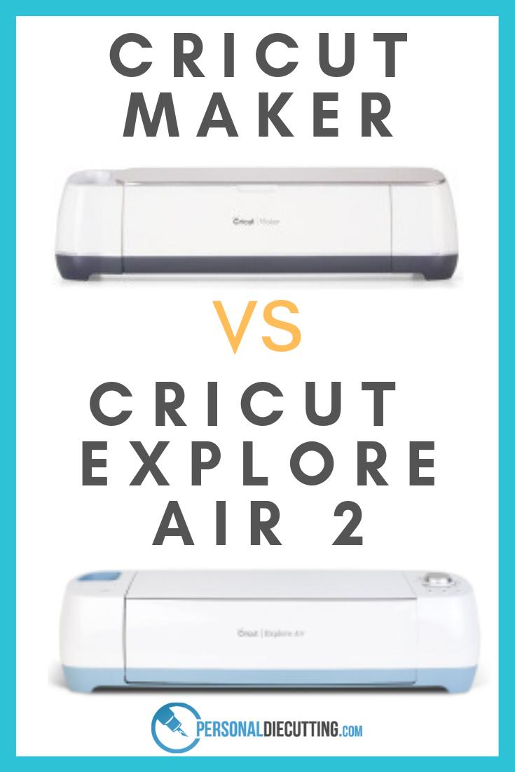 Cricut Maker vs Cricut Explore Air 2 Cricut explore air