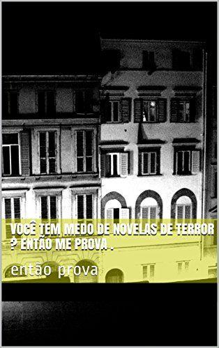 Você tem medo de novelas de terror ? Então me prova .: então prova (Portuguese Edition) by Marilene de Oliveira http://www.amazon.com/dp/B0195YIYYU/ref=cm_sw_r_pi_dp_QVGUwb0SY86VZ