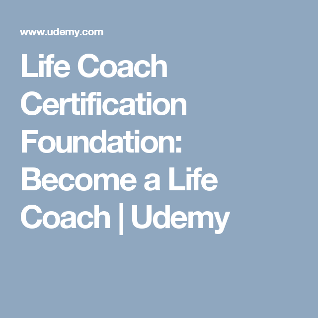 Life Coach Certification Foundation Become A Life Coach Udemy