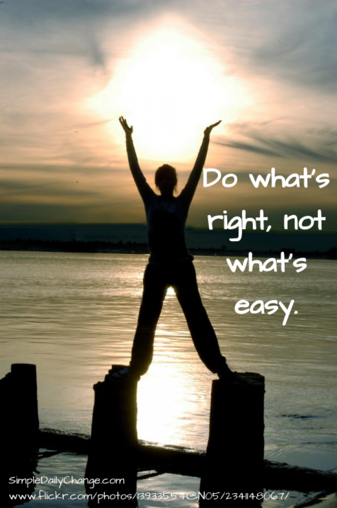 Do Whats Right Not Whats Easy Inspirational Quotes Quotes