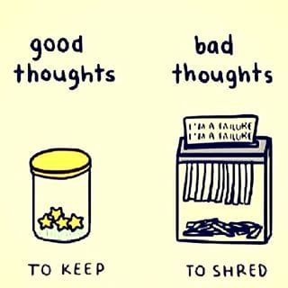 Remember that your negative thoughts are not true. They're just thoughts.