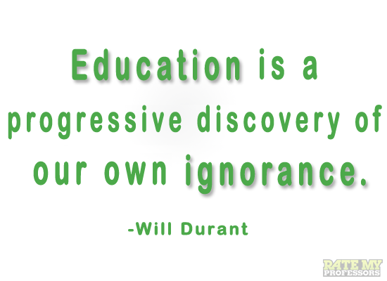 Education Is A Progressive Discovery Of Our Own Ignorance Will