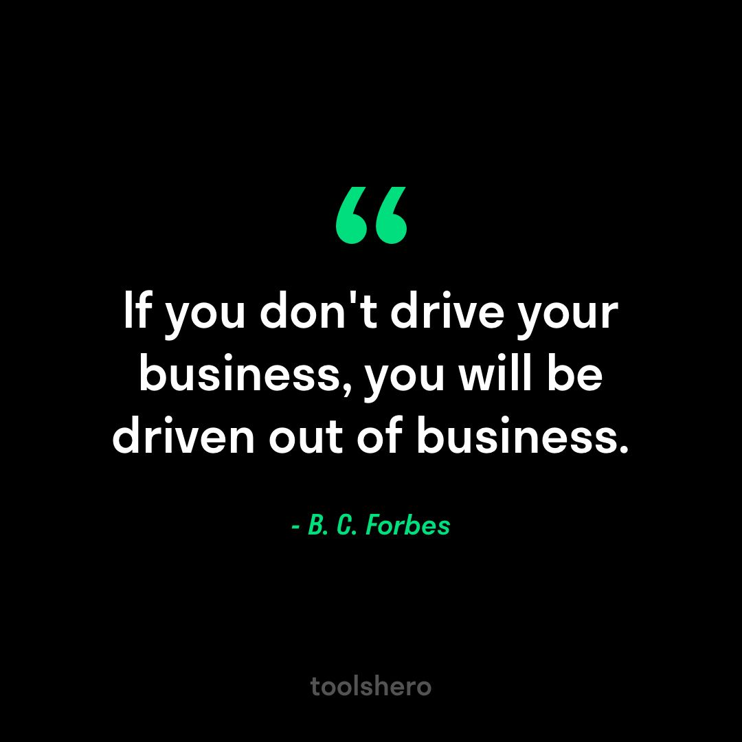 If You Don T Drive Your Business You Will Be Driven Out Of Business B C Forbes Wise Quotes Business Quotes Quotes To Live By
