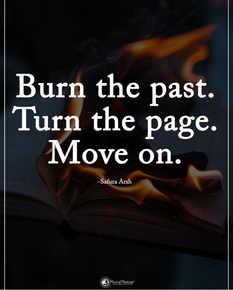 Burn The Past Turn The Page Move On Past Quotes How To Memorize Things Best Motivational Quotes
