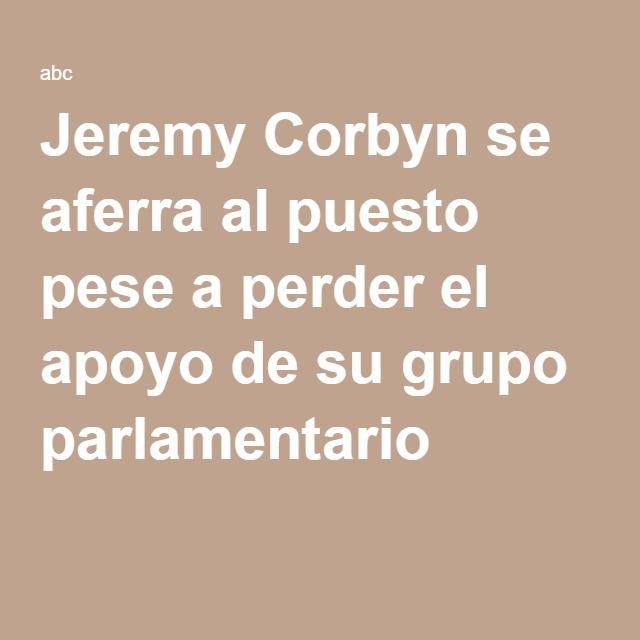Jeremy Corbyn se aferra al puesto pese a perder el apoyo de su grupo parlamentario