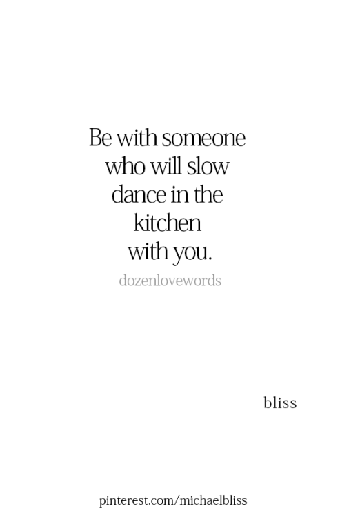 Michealbliss Dancing In The Kitchen Love Couples Quotes Love Quotes Words Quotes