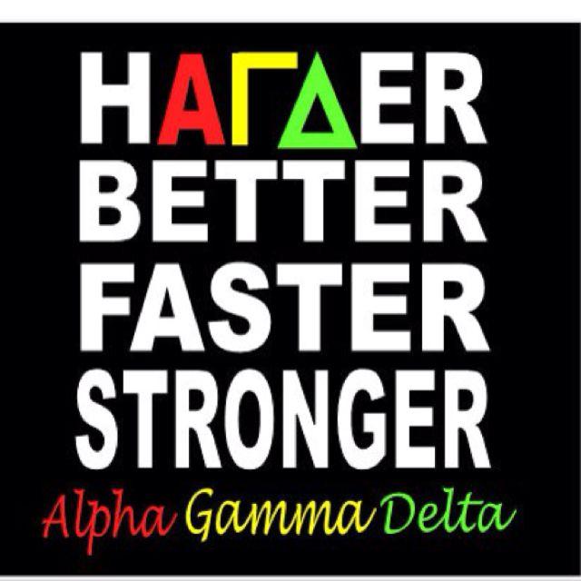 HAΓΔΣR BETTER FASTER STRONGER  Gamma Delta Sigma