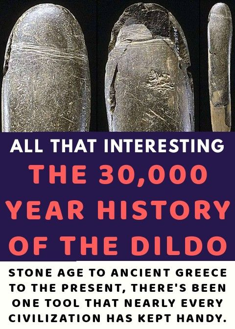 Best Funny Pins The 30,000 Year History Of The Dildo From the Stone Age to Ancient Greece to the present, there's been one tool that nearly every civilization has kept handy. 4