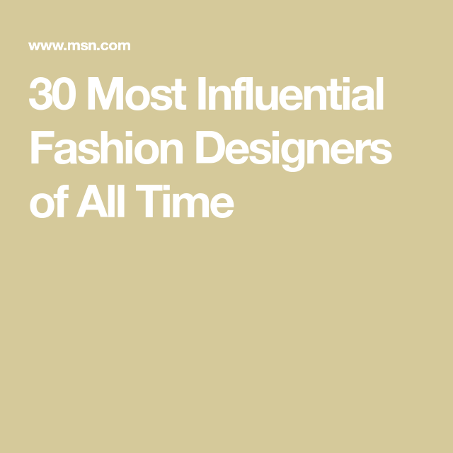 30 Most Influential Fashion Designers Of All Time Fashion Design Fashion Top Design Fashion
