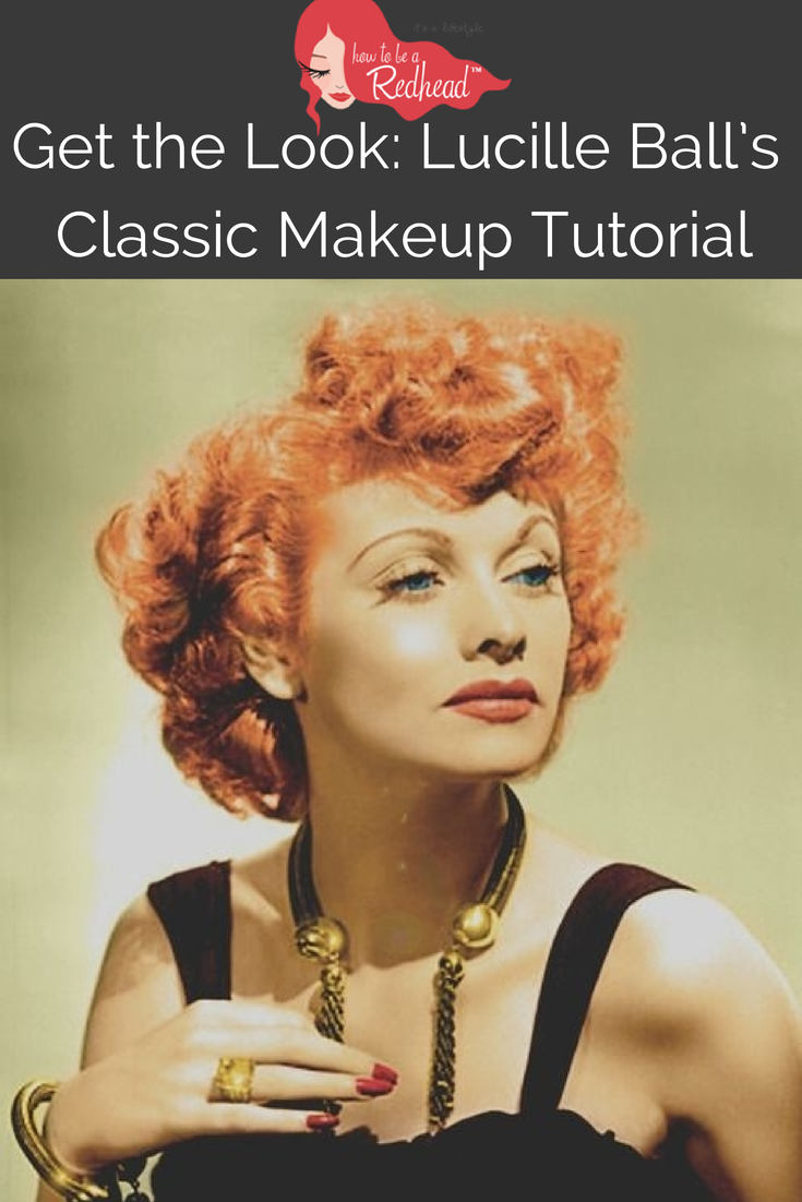 Get The Look Lucille Ball S Classic Makeup Tutorial How To Be A Redhead Funniest Quotes Ever I Love Lucy Love Lucy