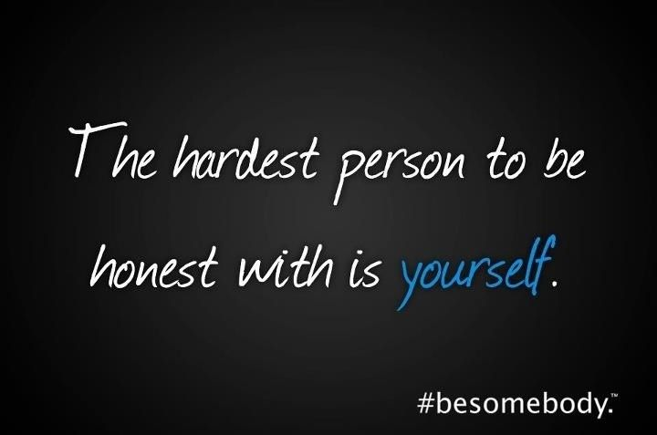 Be Honest With Yourself | Be yourself quotes, Inspirational quotes,  Encouragement quotes