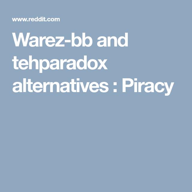 Warez-bb and tehparadox alternatives : Piracy | Rekkids | Ios
