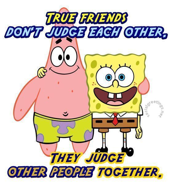 true friends don`t judge each other. they judge other people