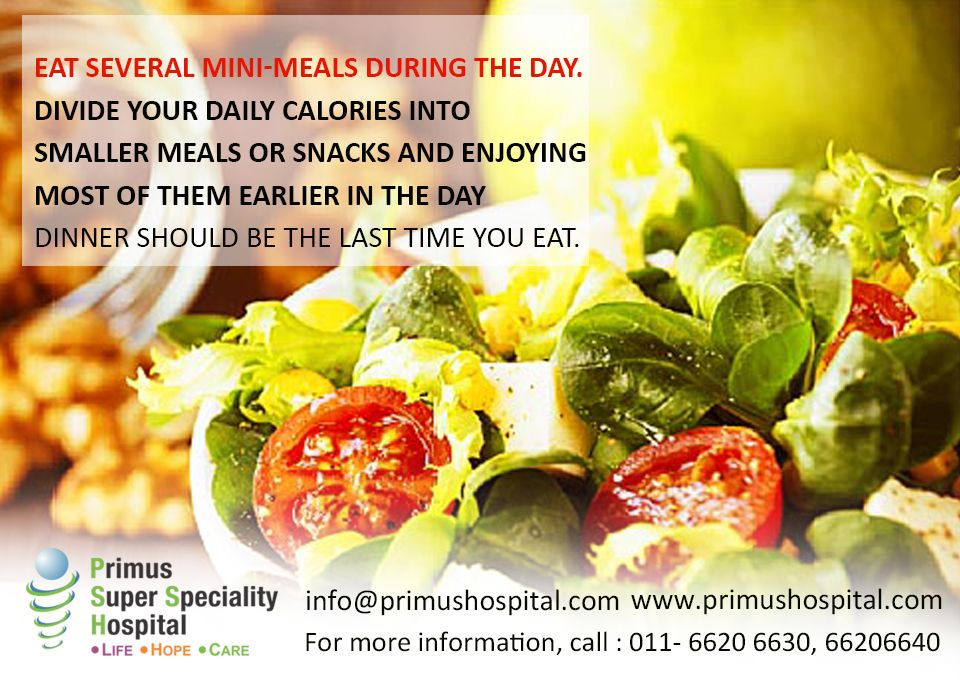 Health Tips Eat Several Mini-Meals During the Day book an appointment +91 9999920206,+91 11 6620 6620,30,40 info@primushospital.com http://www.primushospital.com Primus Super Speciality Hospital Chandragupta Marg Chanakyapuri, New Delhi- 11002